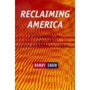 Reclaiming America by Randy Shaw