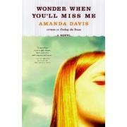 Wonder When You'll Miss Me by Amanda Davis