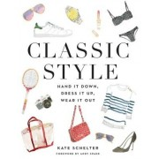 Classic Style: Hand It Down, Dress It Up, Wear It Out, Hardcover