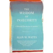 The Wisdom of Insecurity by Alan W Watts