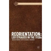Reorientation: Leo Strauss in the 1930s by Martin D. Yaffe