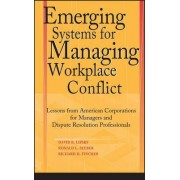 Emerging Systems for Managing Workplace Conflict by David B. Lipsky