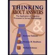 Thinking About Answers: The Application of Cognitive Processes to Survey Methodology by Seymour Sudman