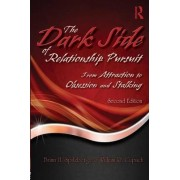 The Dark Side of Relationship Pursuit by William R. Cupach