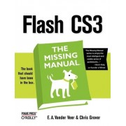 Flash CS3 the Missing Manual by E.A. Vander Vee