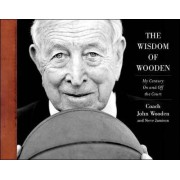 The Wisdom of Wooden: My Century On and Off the Court by John Wooden