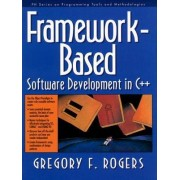 Framework-Based Software Development in C++ by Gregory F. Rogers