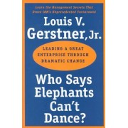 Who Says Elephants Can't Dance by Louis V. Gerstner