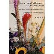 How to Launch a Genealogy TV Business Online by Anne Hart