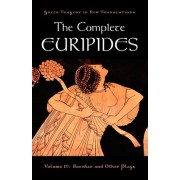 The Complete Euripides: Bacchae and Other Plays Volume 4 by Euripides