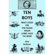 Ten Boys Who Lived on the Road from Long Ago to Now by Jane Andrews