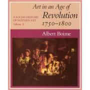 A Social History of Modern Art: Art in the Age of Revolution, 1750-1800 v.1 by Albert Boime