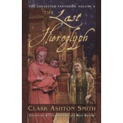 The Collected Fantasies of Clark Ashton Smith: Last Hieroglyph v. 5 by Clark Ashton Smith