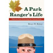 A Park Ranger's Life: Thirty-Two Years Protecting Our National Parks, Paperback