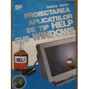 Proiectarea Aplicatiilor De Tip Help Sub Windows - Rodica Baciu