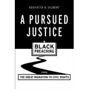 A Pursued Justice: Black Preaching from the Great Migration to Civil Rights