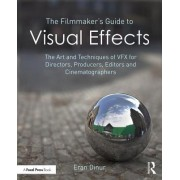 The Filmmaker's Guide to Visual Effects: The Art and Technique of Vfx for Directors, Producers, Editors and Cinematographers