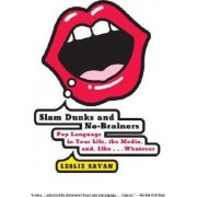 Slam Dunks and No-Brainers by Leslie Savan