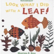 Look What I Did with a Leaf! by Morteza E Sohi