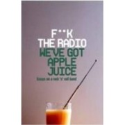 Ward, M: F**K The Radio, We've Got Apple Juice