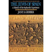 The Jews of Spain: A History of the Sephardic Experience by Jane S. Gerber
