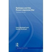 Railways and the Russo-Japanese War by Felix Patrikeeff