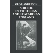 Suicide in Victorian and Edwardian England by Olive Anderson