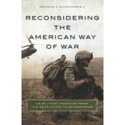 Reconsidering the American Way of War by Antulio J. Echevarria