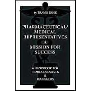 Pharmaceutical/Medical Representatives A Mission For Success: A Handbook For Representatives And Managers