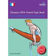 Olympics 2016 - French Topic Book: Games, Activities and Resources to Teach French