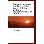 Commentaries on the Laws of the Ancient Hebrews with an Introductory Essay on Civil by Enoch Cobb Wines