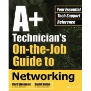 A+ Technician's On-the-job Guide to Networking by Curt Simmons