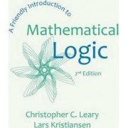 A Friendly Introduction to Mathematical Logic by Christopher C Leary