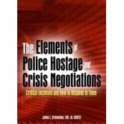 The Elements of Police Hostage and Crisis Negotiations by James L. Greenstone