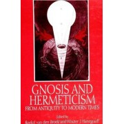 Gnosis and Hermeticism from Antiquity to Modern Times by Roelof Van Den Broek