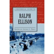 A Historical Guide to Ralph Ellison by Steven C. Tracy