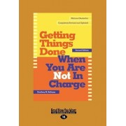Getting Things Done When You are Not in Charge (1 Volume Set) by Geoffrey M. Bellman