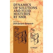 Dynamics of Solutions and Fluid Mixtures by NMR by Jean-Jacques Delpuech