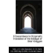 A Concordance to Fitzgerald's Translation of the Rubaiyat of Omar Khayyam by Tutin J R (John Ramsden)