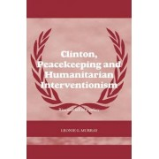Clinton, Peacekeeping and Humanitarian Interventionism by Leonie Murray