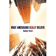 What Americans Really Believe by Rodney Stark