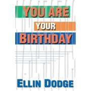 You Are Your Birthday by Ellin Dodge
