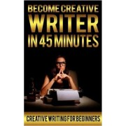 Become Creative Writer in 45 Minutes by Jonathan Membron