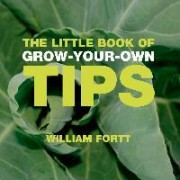 The Little Book of Grow-Your-Own Tips by William Fortt