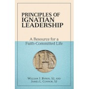 Principles of Ignatian Leadership: A Resource for a Faith-Committed Life