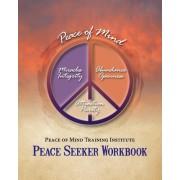 Peace of Mind Training Institute - Peace Seeker Workbook by Peace Of Mind Training Institute