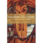 The Story of Waldorf Education in the United States by Stephen Sagarin