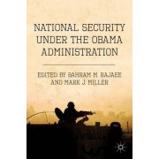 National Security Under the Obama Administration by Bahram M. Rajaee