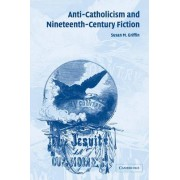Anti-Catholicism and Nineteenth-century Fiction by Susan M. Griffin