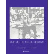 Artists In Their Studios Images from the Smithsonian's Archives of American Art by Liza Kirwin